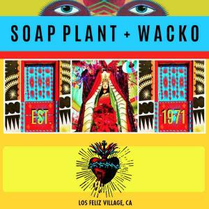 SOAP PLANT / WACKO | LA LUZ DE JESUS GALLERY